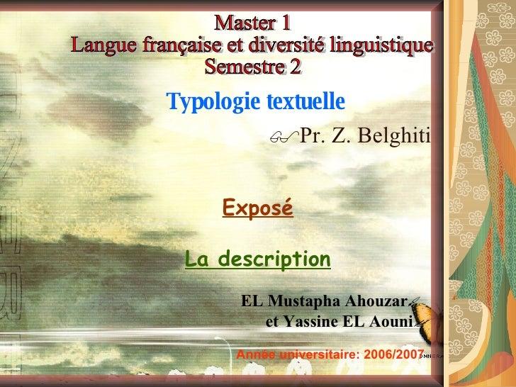 Exposé La description Typologie textuelle  Pr. Z. Belghiti Master 1 Langue française et diversité linguistique Semestre 2...