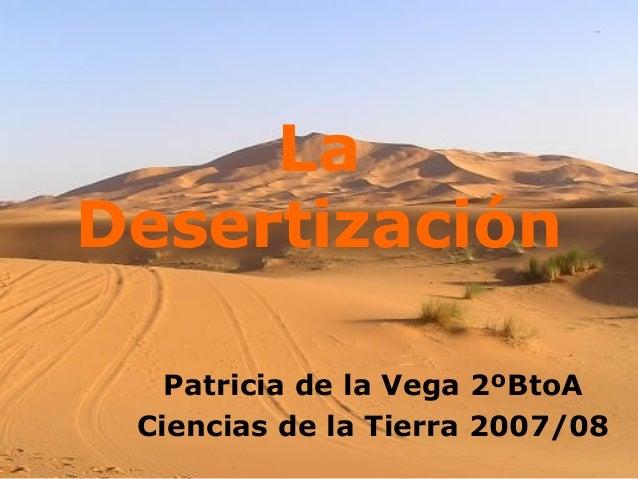 LaDesertización   Patricia de la Vega 2ºBtoA Ciencias de la Tierra 2007/08