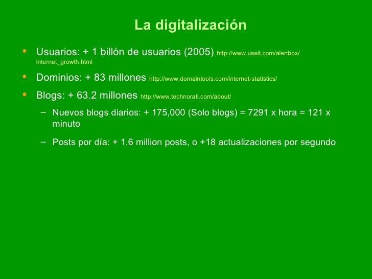 La digitalización <ul><li>Usuarios: + 1 billón de usuarios (2005)  http :// www.useit.com / alertbox / internet_growth.htm...