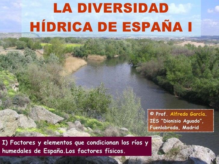 """LA DIVERSIDAD HÍDRICA DE ESPAÑA I © Prof.  Alfredo García . IES """"Dionisio Aguado"""", Fuenlabrada, Madrid I) Factores y eleme..."""