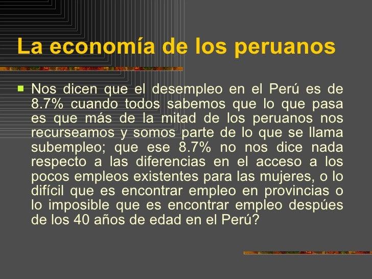 La economía de los peruanos <ul><li>Nos dicen que el desempleo en el Perú es de 8.7% cuando todos sabemos que lo que pasa ...