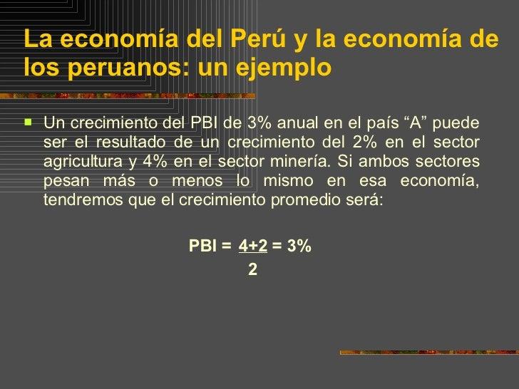 """La economía del Perú y la economía de los peruanos: un ejemplo <ul><li>Un crecimiento del PBI de 3% anual en el país """"A"""" p..."""