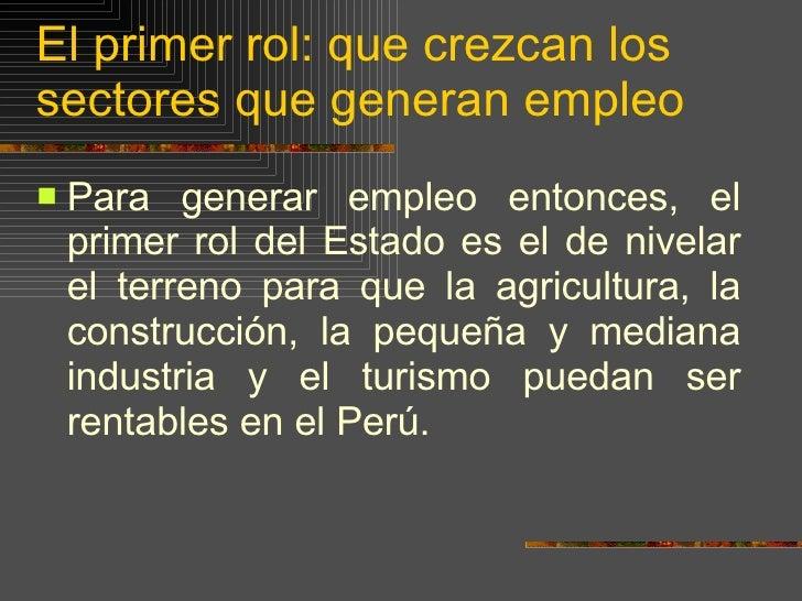 El primer rol: que crezcan los sectores que generan empleo <ul><li>Para generar empleo entonces, el primer rol del Estado ...