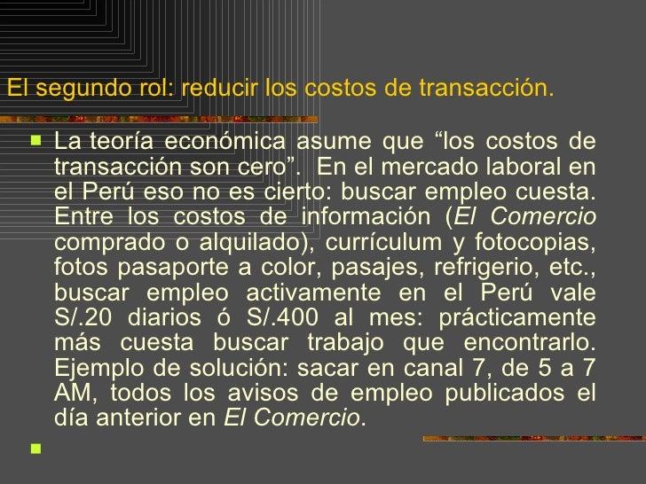 """El segundo rol: reducir los costos de transacción. <ul><li>La   teoría económica asume que """"los costos de transacción son ..."""