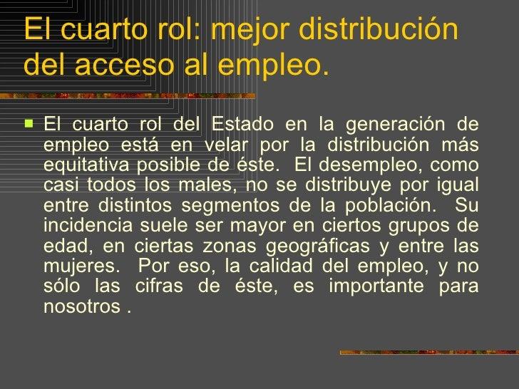 El cuarto rol: mejor distribución del acceso al empleo. <ul><li>El cuarto rol del Estado en la generación de empleo está e...