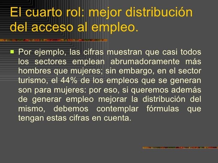 El cuarto rol: mejor distribución del acceso al empleo. <ul><li>Por ejemplo, las cifras muestran que casi todos los sector...