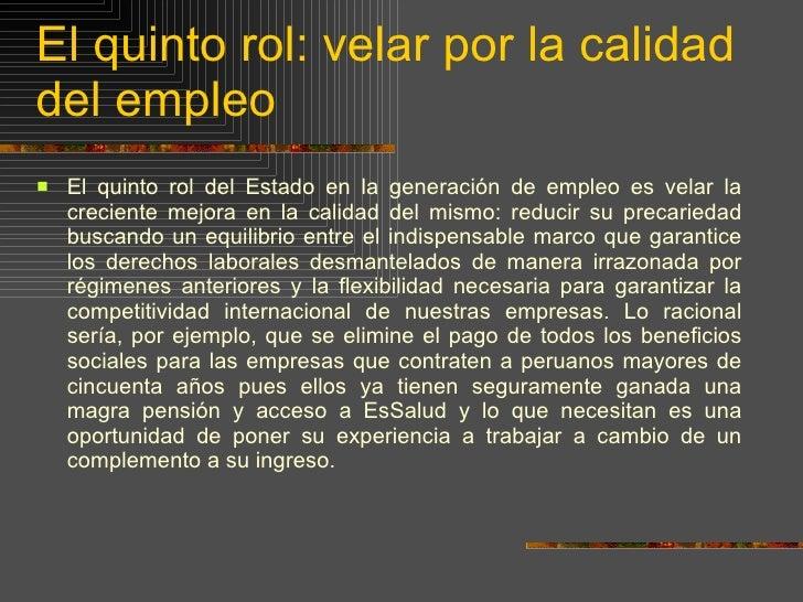 El quinto rol: velar por la calidad del empleo <ul><li>El quinto rol del Estado en la generación de empleo es velar la cre...