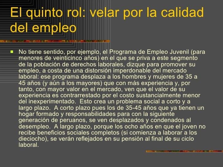 El quinto rol: velar por la calidad del empleo <ul><li>No tiene sentido, por ejemplo, el Programa de Empleo Juvenil (para ...