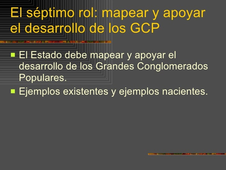 El séptimo rol: mapear y apoyar el desarrollo de los GCP <ul><li>El Estado debe mapear y apoyar el desarrollo de los Grand...