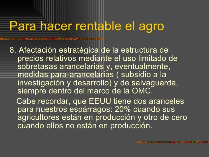 Para hacer rentable el agro <ul><li>8.  Afectación estratégica de la estructura de precios relativos mediante el uso limit...
