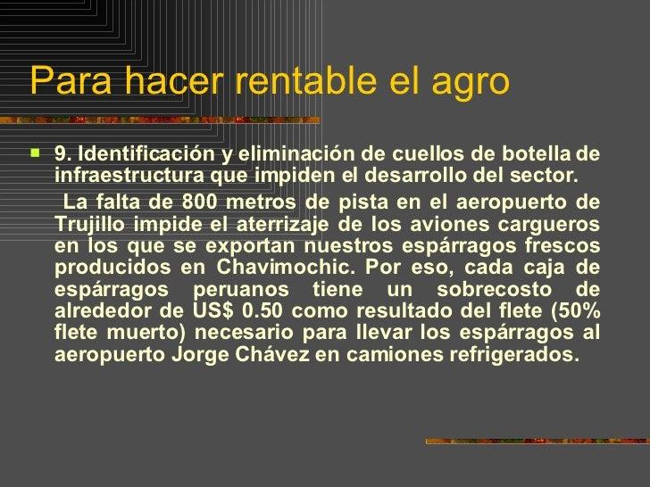 Para hacer rentable el agro <ul><li>9.  Identificación y eliminación de cuellos de botella de infraestructura que impiden ...