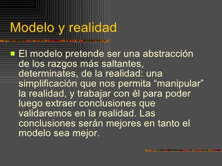Modelo y realidad <ul><li>El modelo pretende ser una abstracción de los razgos más saltantes, determinates, de la realidad...