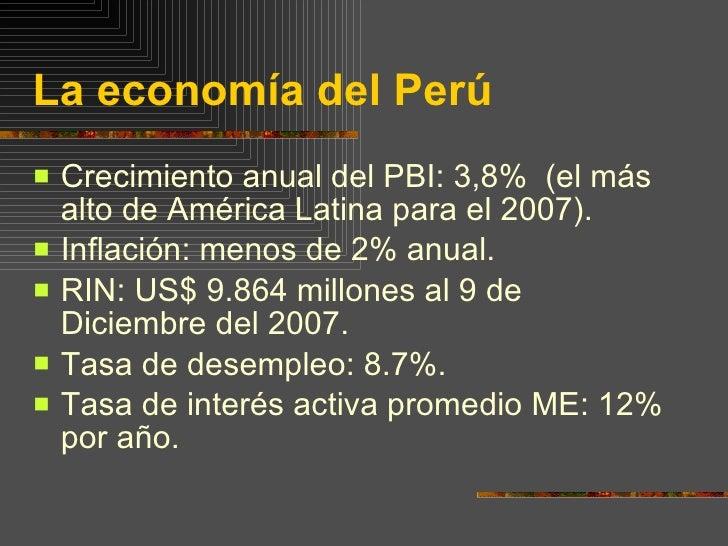La economía del Perú <ul><li>Crecimiento anual del PBI: 3,8%  (el más alto de América Latina para el 2007). </li></ul><ul>...