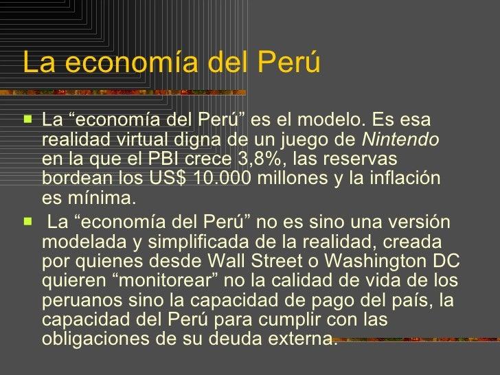 """La economía del Perú <ul><li>La """"economía del Perú"""" es  el modelo. Es  esa realidad virtual digna de un juego de  Nintendo..."""