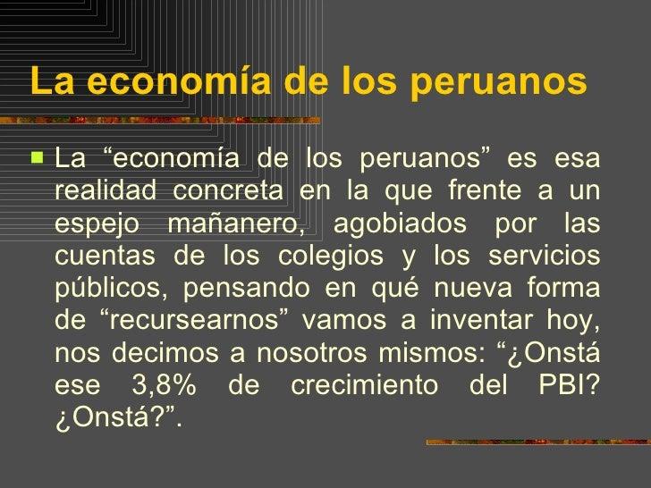 """La economía de los peruanos <ul><li>La """"economía de los peruanos"""" es esa realidad concreta en la que frente a un espejo ma..."""