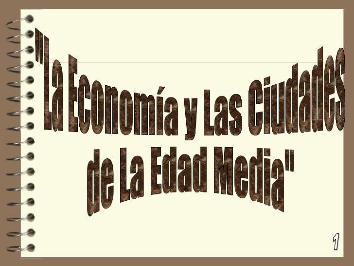 """""""La Economía y Las Ciudades  de La Edad Media"""" 1"""
