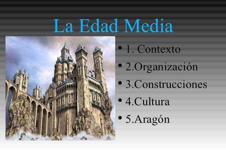 La Edad Media <ul><li>1. Contexto </li></ul><ul><li>2.Organización </li></ul><ul><li>3.Construcciones </li></ul><ul><li>4....
