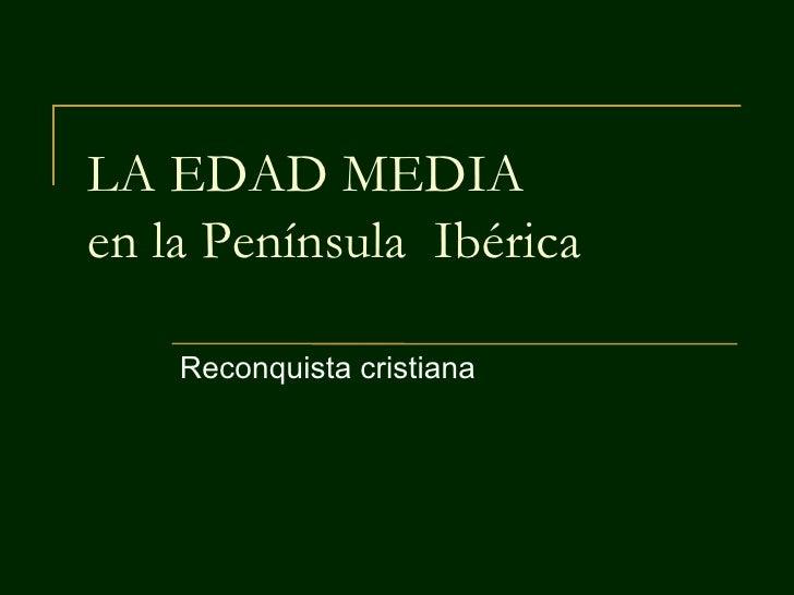LA EDAD MEDIA en la Península Ibérica      Reconquista cristiana