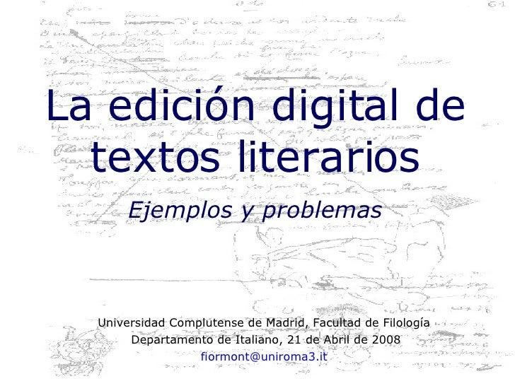 La edic ión digital de textos literarios Ejemplos y problemas Universidad Complutense de Madrid , Facultad de Filología   ...