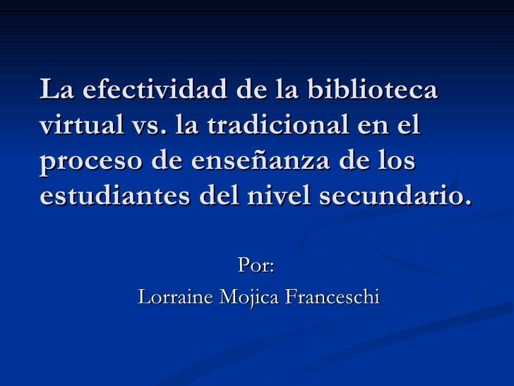 La efectividad de la biblioteca virtual vs. la tradicional en el proceso de enseñanza de los estudiantes del nivel secunda...