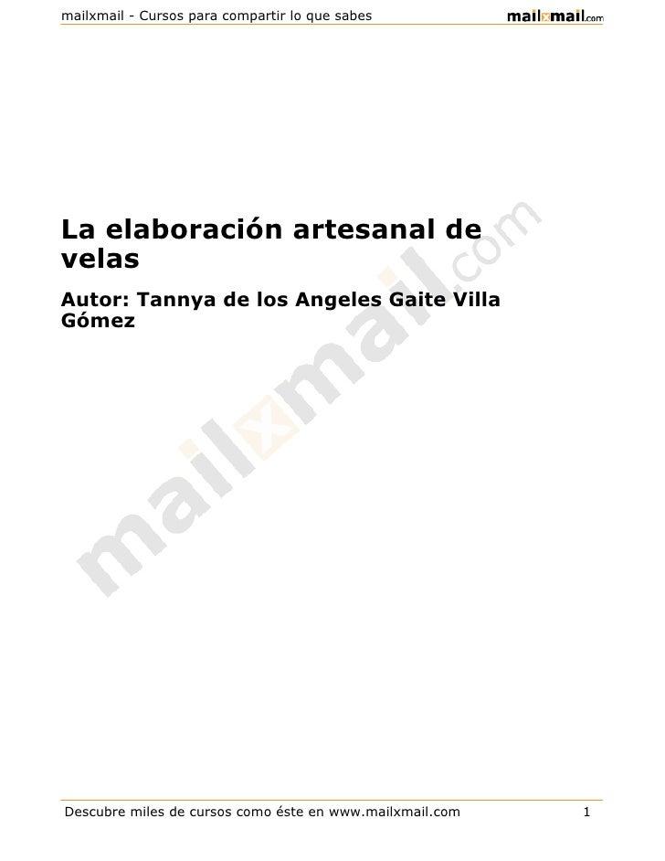 mailxmail - Cursos para compartir lo que sabesLa elaboración artesanal develasAutor: Tannya de los Angeles Gaite VillaGóme...