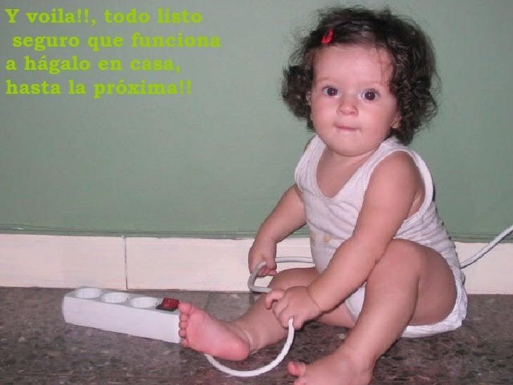 Y voila!!, todo listo seguro que funciona a hágalo en casa,  hasta la próxima!!