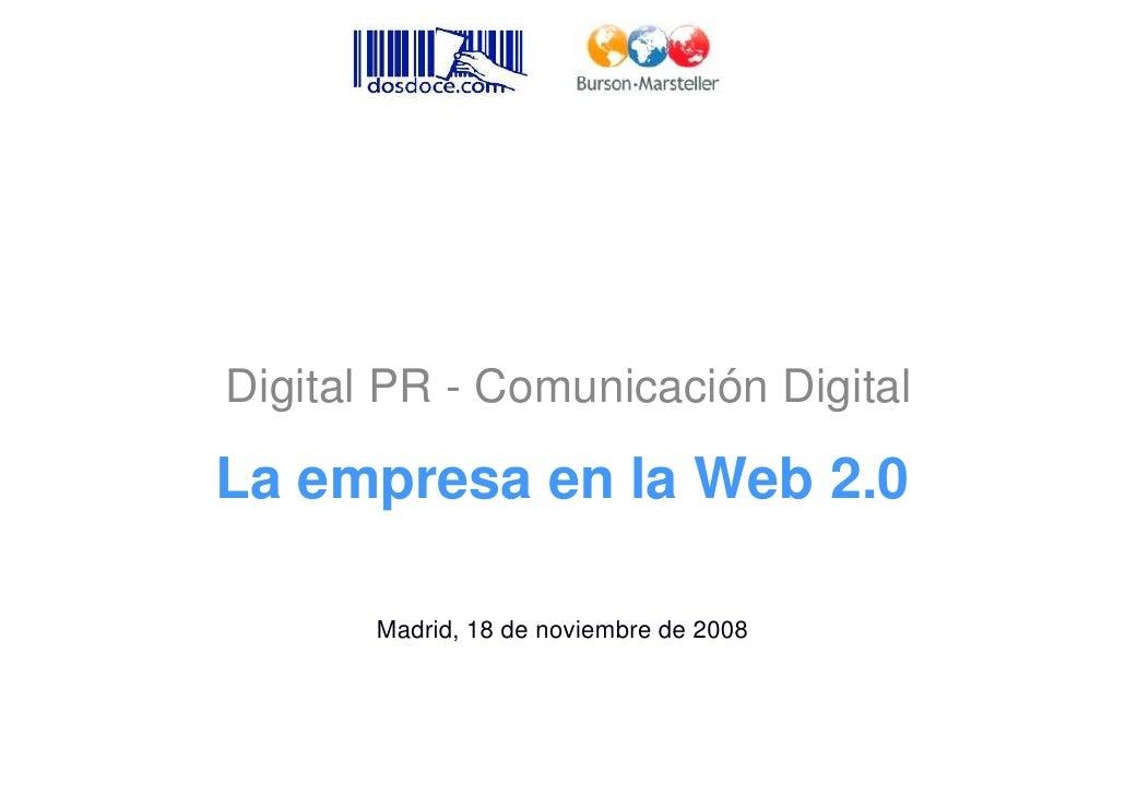 Digital PR - Comunicación Digital  La empresa en la Web 2.0         Madrid, 18 de noviembre de 2008