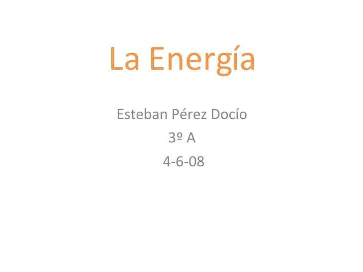 La Energía Esteban Pérez Docío  3º A  4-6-08
