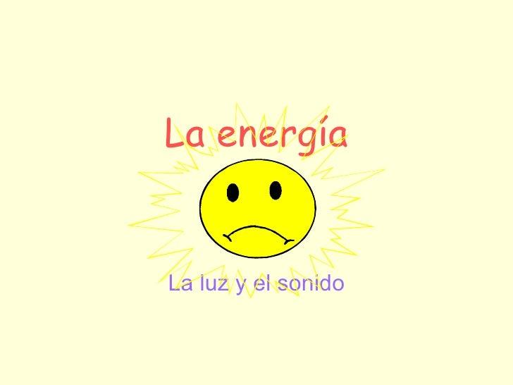 La energía La luz y el sonido