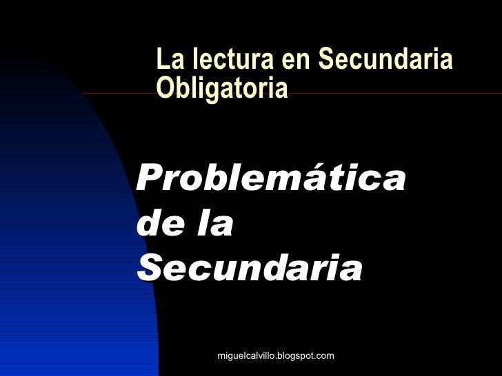 La lectura en Secundaria Obligatoria Problemática   de la   Secundaria