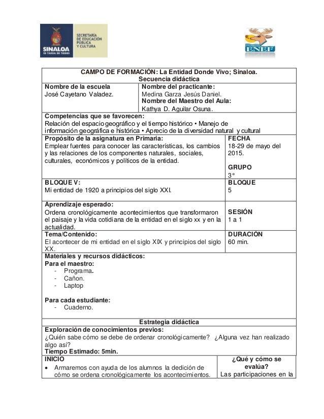CAMPO DE FORMACIÓN: La Entidad Donde Vivo; Sinaloa. Secuencia didáctica Nombre de la escuela José Cayetano Valadez. Nombre...