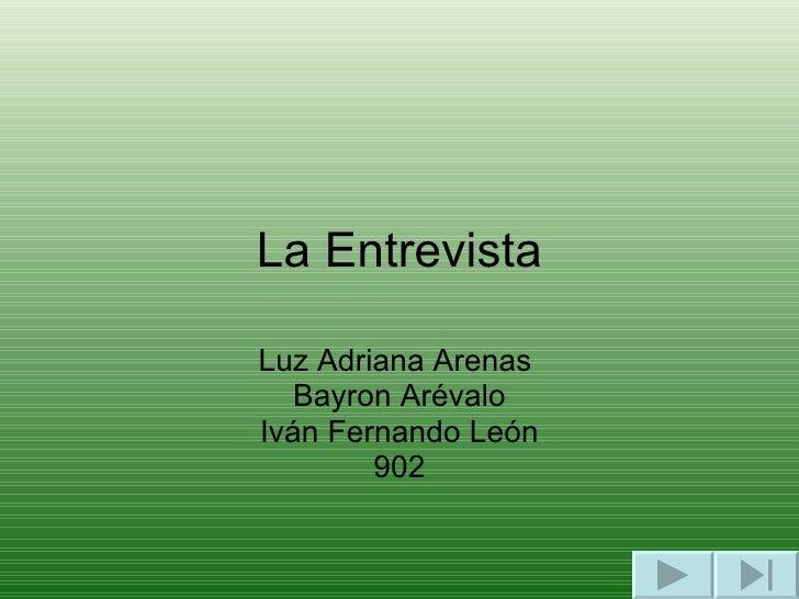 La Entrevista Luz Adriana Arenas  Bayron Arévalo Iván Fernando León 902