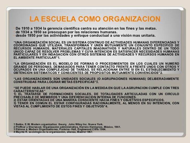 LA ESCUELA COMO ORGANIZACION <ul><li>De 1910 a 1934 la gerencia científica centra su atención en los fines y las metas. </...