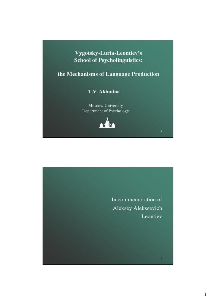 Vygotsky-Luria-Leontiev's       School of Psycholinguistics:  the Mechanisms of Language Production              T.V. Akhu...