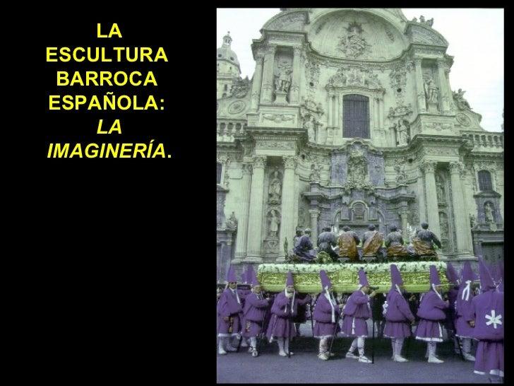 LA ESCULTURA  BARROCA  ESPAÑOLA:  LA IMAGINERÍA .