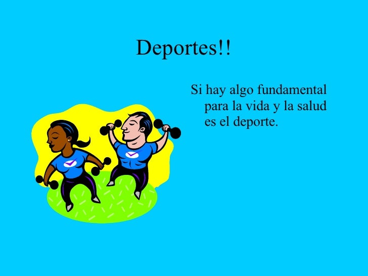 Deportes!! <ul><li>Si hay algo fundamental para la vida y la salud es el deporte. </li></ul>