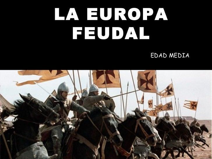 LA EUROPA FEUDAL <ul><li>EDAD MEDIA </li></ul>