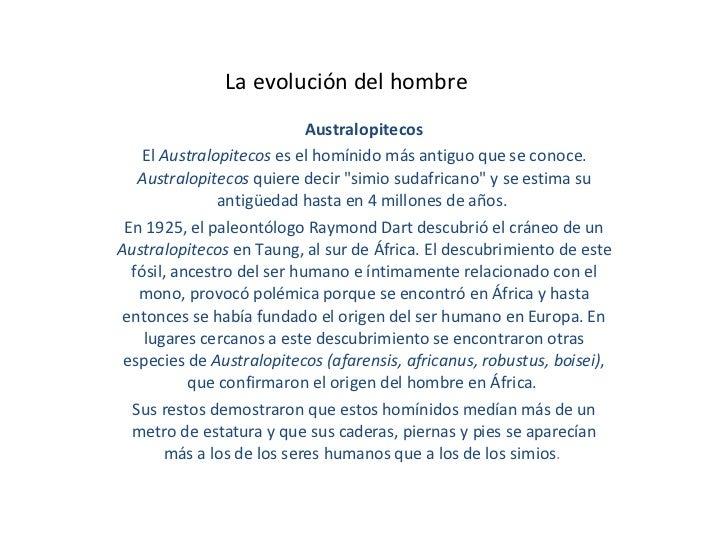 La evolución del hombre  Australopitecos El  Australopitecos  es el homínido más antiguo que se conoce.  Australopitecos  ...