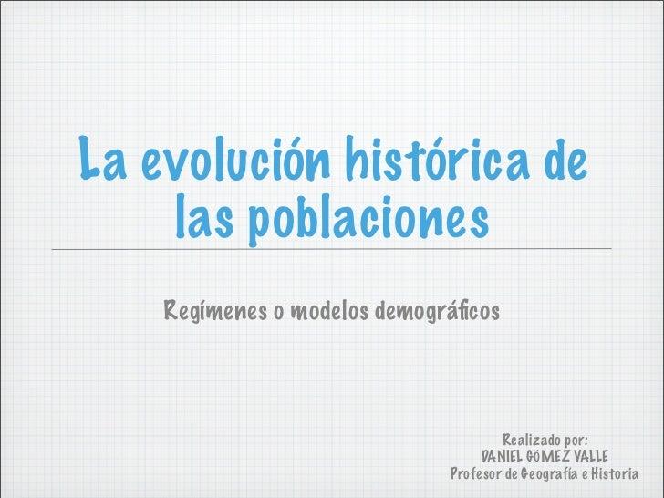 La evolución histórica de     las poblaciones     Regímenes o modelos demográficos                                         ...