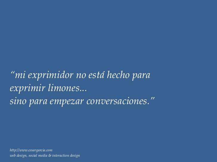 """""""mi exprimidor no está hecho paraexprimir limones...sino para empezar conversaciones.""""http://www.cesargarcia.comweb design..."""