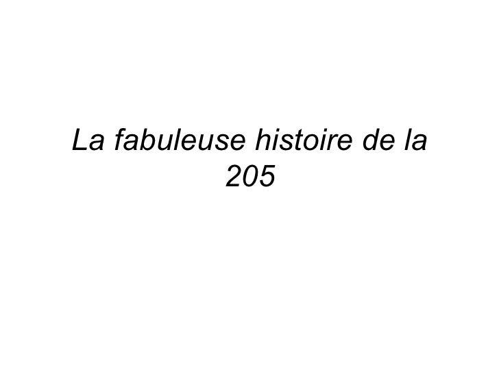 La fabuleuse histoire de la 205