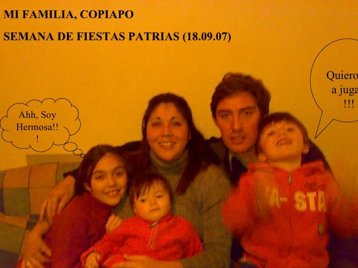 MI FAMILIA, COPIAPO  SEMANA DE FIESTAS PATRIAS (18.09.07) Quiero ir a jugar !!! Ahh, Soy Hermosa!!!