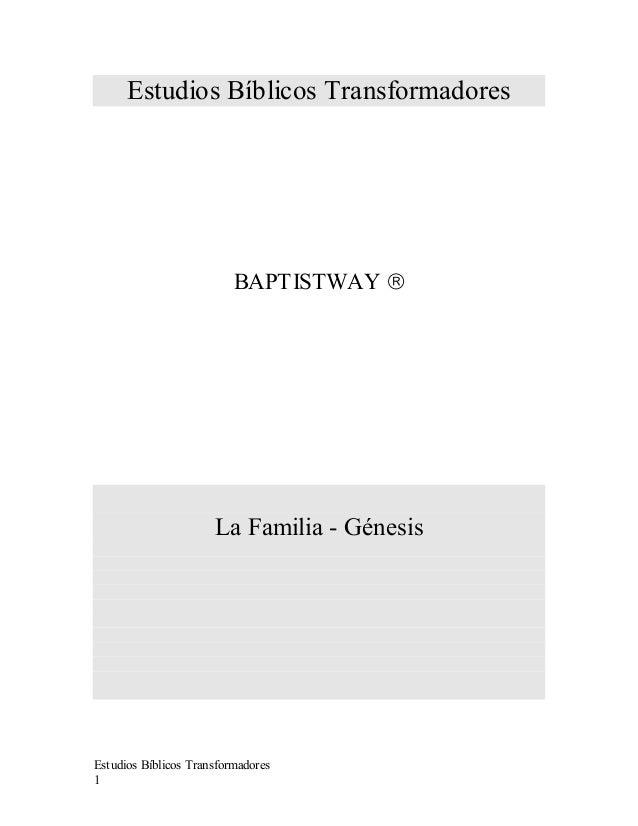 Estudios Bíblicos Transformadores 1 Estudios Bíblicos Transformadores BAPTISTWAY  La Familia - Génesis
