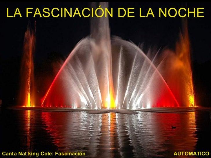 LA FASCINACIÓN DE LA NOCHE AUTOMATICO Canta Nat king Cole: Fascinación