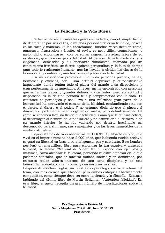Psicólogo Antonio Estévez M. Santa Magdalena 75 Of. 805, fono 33 53 179 Providencia. La Felicidad y la Vida Buena Es frecu...