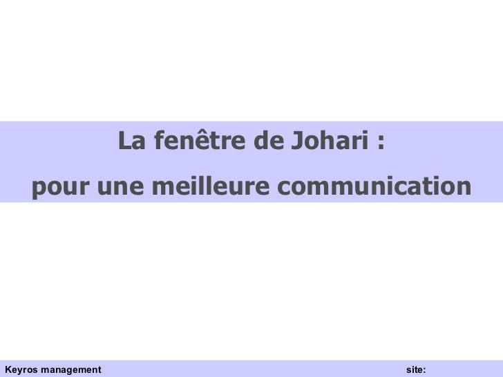 La fenêtre de Johari : pour une meilleure communication Keyros management  site: www.keyros.net