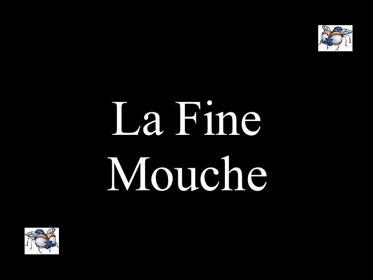 La Fine Mouche