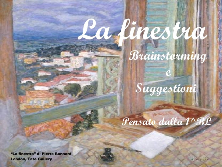 "La finestra   Brainstorming  e  Suggestioni Pensato dalla 1^BL "" La finestra"" di Pierre Bonnard London, Tate Gallery"