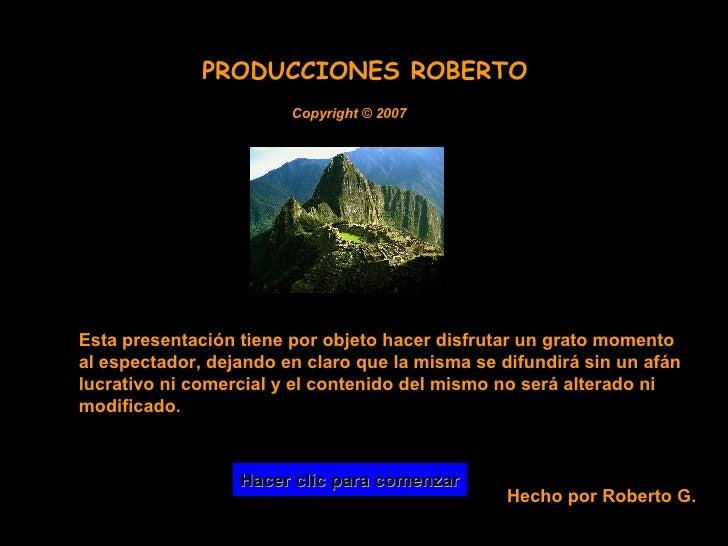Copyright  © 2007 Esta presentación tiene por objeto hacer disfrutar un grato momento al espectador, dejando en claro que ...