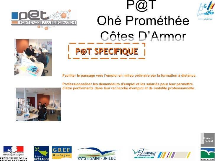P@T  Ohé Prométhée Côtes D'Armor P@T SPECIFIQUE Faciliter le passage vers l'emploi en milieu ordinaire par la formation à ...